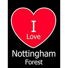 I Love Nottingham Forest: Black Notebook/Notepad for Writing 100 Pages Nottingham Forest Football Gift for Men, Women, Boys & Girls