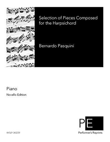Selection of Pieces Composed for the Harpsichord - For Piano por Bernardo Pasquini