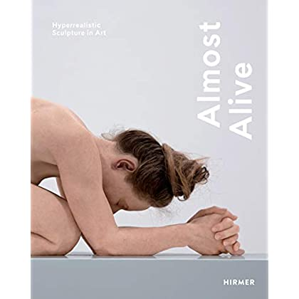 Almost alive : Hyperrealistic Sculpture in Art