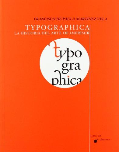 Typographica : la historia del arte de imprimir por Francisco de Paula Martínez Vela