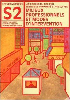 Milieux professionnels et modes d'intervention Bac Pro SPVL Savoirs Associs S2 de Virginie Lahmotte ,Karima Elhaddaoui,Abdelkader Elhaddaoui ( 1 mai 2011 )