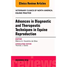 Advances in Diagnostic and Therapeutic Techniques in Equine Reproduction, An Issue of Veterinary Clinics of North America: Equine Practice (Volume ... Clinics: Veterinary Medicine (Volume 32-3))