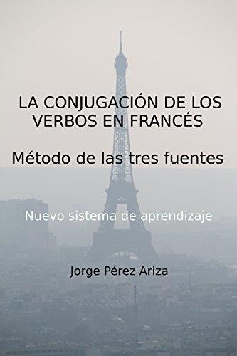 LA CONJUGACIÓN DE LOS VERBOS EN FRANCÉS: Método de las tres fuentes por Jorge Pérez Ariza