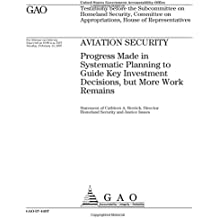 Aviation security  : progress made in systematic planning to guide key investment decisions, but more work remains