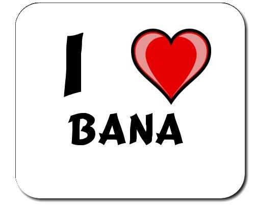 Mauspad mit Aufschrift Ich liebe Bana (Vorname/Zuname/Spitzname)