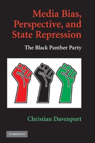 Media Bias, Perspective, and State Repression: The Black Panther Party (Cambridge Studies in Contentious Politics)