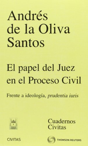 El papel del juez en el proceso civil - Frente a ideología, prudentia iuris (Cuadernos) por Andrés de la Oliva Santos