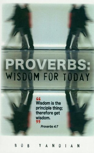 Proverbs: Wisdom for Today by Bob Yandian (2013-08-06)