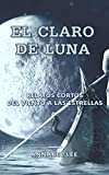 El Claro de Luna: Relatos Cortos del Viento a las Estrellas