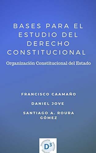 BASES PARA EL ESTUDIO DEL DERECHO CONSTITUCIONAL: Organización ...