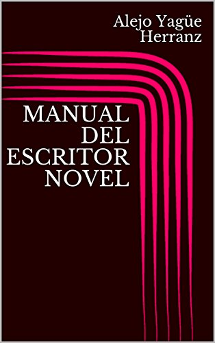 MANUAL DEL ESCRITOR NOVEL por Alejo Yagüe Herranz