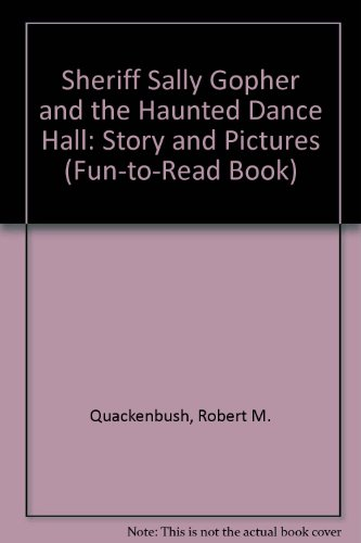 Sheriff Sally Gopher and the Haunted Dance Hall: Story and Pictures (Fun-To-Read Book) -