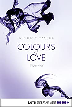 Colours of Love - Verloren: Roman (German Edition) by [Taylor, Kathryn]