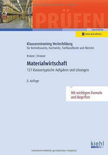 Materialwirtschaft: 121 klausurtypische Aufgaben und Lösungen. (Klausurentraining Weiterbildung - für Betriebswirte, Fachwirte, Fachkaufleute und Meister)