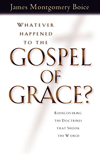 Whatever Happened to the Gospel of Grace?: Recovering the Doctrines That Shook the World por James Montgomery Boice