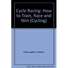Cycle Racing: How to Train, Race and Win (Cycling)