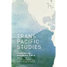 Transpacific Studies: Framing an Emerging Field (Asian and Pacific American Transcultural Studies) (2014-08-31)