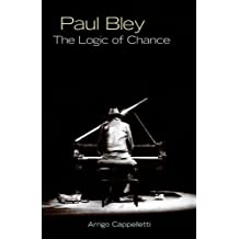 Paul Bley: The Logic of Chance