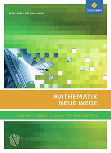Mathematik Neue Wege SII - Lineare Algebra / Analytische Geometrie, allg. Ausgabe 2011: Lineare Algebra - Analytische Geometrie Arbeitsbuch mit CD-ROM