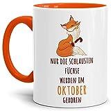Fuchs-TasseDie schlausten Füchse Werden im Oktober Geboren / Geburtstag/Fun / Lustig/Spruch / Geburtstags-Geschenk/Innen & Henkel Orange