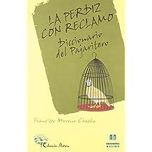La perdiz con reclamo: Diccionario del pajaritero de Francisco Moreno Chacón (1999) Tapa blanda