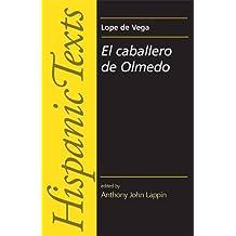 El Caballero de Olmedo (Hispanic Texts) by Lope de Vega (2006-10-30)