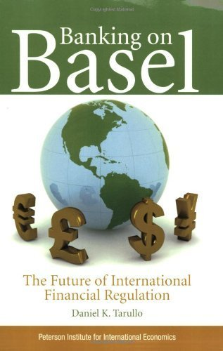 Banking on Basel: The Future of International Financial Regulation 1 New Edition by Daniel K. Tarullo (2008)