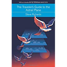 The Traveler's Guide to the Astral Plane: The Secret Realms Beyond the Body and How to Reach Them (Mind, Body, Knowledge)