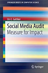 Social Media Audit: Measure for Impact (SpringerBriefs in Computer Science) by Urs E. Gattiker (2012-11-06)