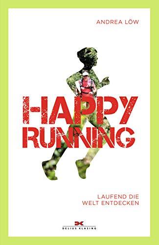 Happy Running: Laufend die Welt entdecken