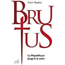 La véritable histoire de Brutus: La République jusqu'à la mort