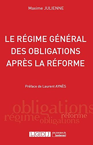 Le régime général des obligations après la réforme par Julienne Maxime