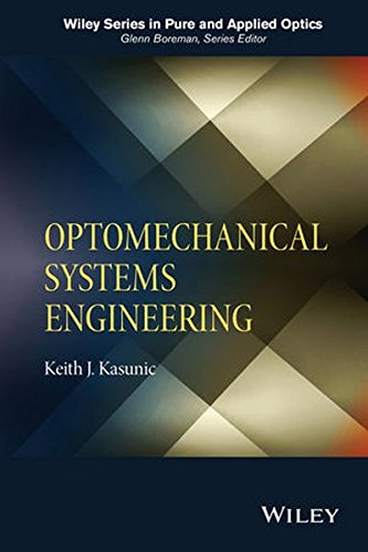 Optomechanical Systems Engineering (Wiley Series in Pure and Applied Optics)