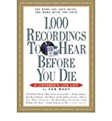 [ 1,000 RECORDINGS TO HEAR BEFORE YOU DIE: A LISTENER'S LIFE LIST ] 1,000 Recordings to Hear Before You Die: A Listener's Life List By Moon, Tom ( Author ) Aug-2008 [ Paperback ]