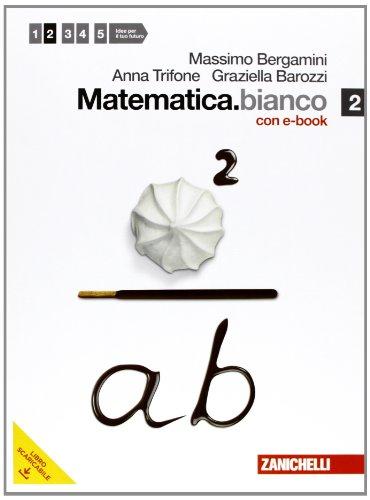 Matematica.bianco. Per le Scuole superiori. Con DVD-ROM. Con espansione online: 2
