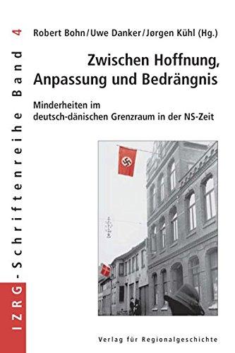 Zwischen Hoffnung, Anpassung und Bedrängnis: Minderheiten im deutsch-dänischen Grenzraum in der NS-Zeit (IZRG-Schriftenreihe)