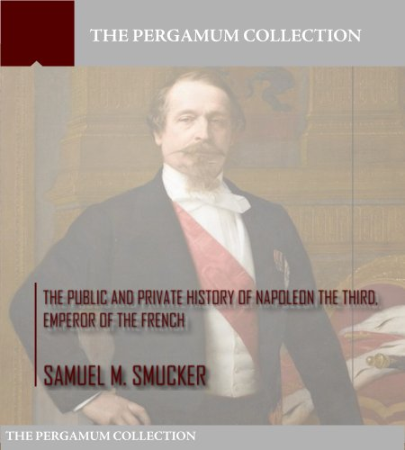the-public-and-private-history-of-napoleon-the-third-emperor-of-the-french