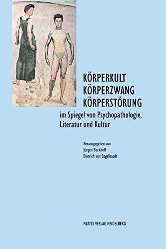 Körperkult - Körperzwang - Körperstörung: im Spiegel von Psychopathologie, Literatur und Kultur
