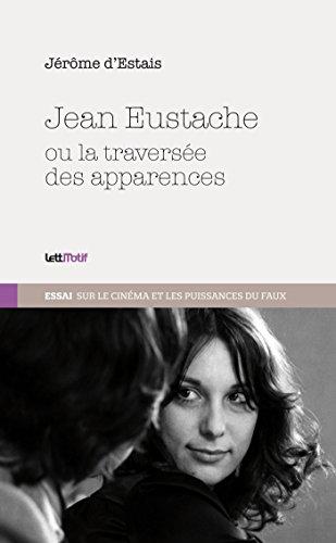 Livres gratuits en ligne Jean Eustache ou la traversée des apparences epub pdf