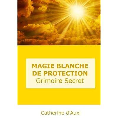 MAGIE BLANCHE DE PROTECTION Grimoire Secret