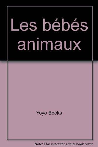 Les bébés animaux par Yoyo Books