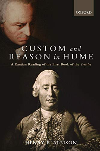 Custom and Reason in Hume: A Kantian Reading of the First Book of the Treatise (Henry Allison E)