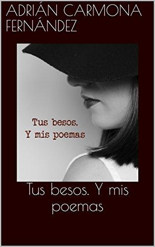 Tus besos. Y mis poemas por Adrián Carmona Fernández