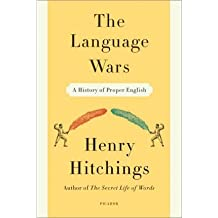 [(The Language Wars: A History of Proper English)] [Author: Henry Hitchings] published on (October, 2012)