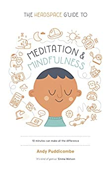 the-headspace-guide-to-mindfulness-meditation-10-minutes-can-make-all-the-difference-english-edition