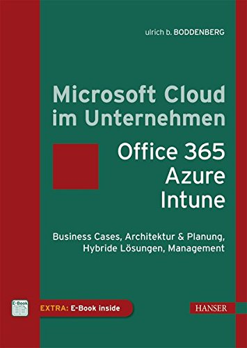 Microsoft Cloud im Unternehmen: Office 365, Azure, Power BI, Intune: Business Cases, Architektur & Planung, Hybride Lösungen, Management