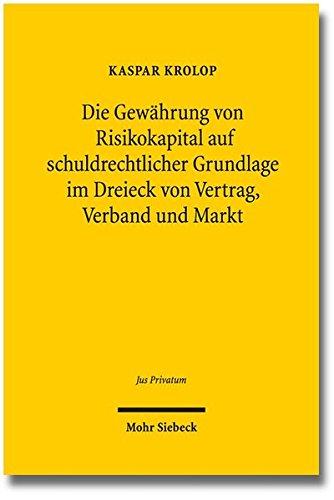 Die Gewährung von Risikokapital auf schuldrechtlicher Grundlage im Dreieck von Vertrag, Verband und Markt: Gestaltungsformen, Covenants und Grenzen ... und Organisationstheorie (Jus Privatum)