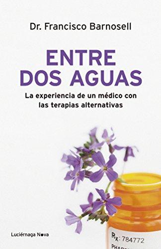 Entre dos aguas: La experiencia de un médico con las terapias alternativas