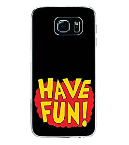 Have Fun 2D Hard Polycarbonate Designer Back Case Cover for Samsung Galaxy S6 G920I :: Samsung Galaxy G9200 G9208 G9208/SS G9209 G920A G920F G920FD G920S G920T