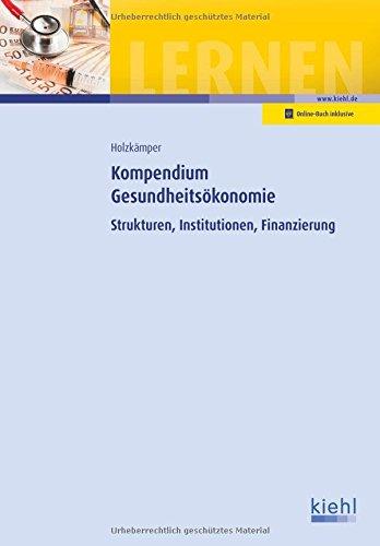 Kompendium Gesundheitsökonomie: Strukturen, Institutionen, Finanzierung